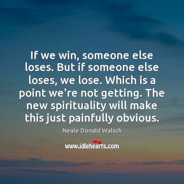 If we win, someone else loses. But if someone else loses, we Image
