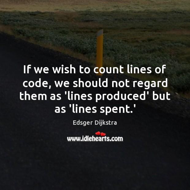 If we wish to count lines of code, we should not regard Edsger Dijkstra Picture Quote