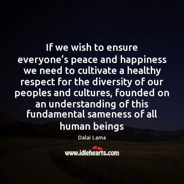 If we wish to ensure everyone's peace and happiness we need Dalai Lama Picture Quote