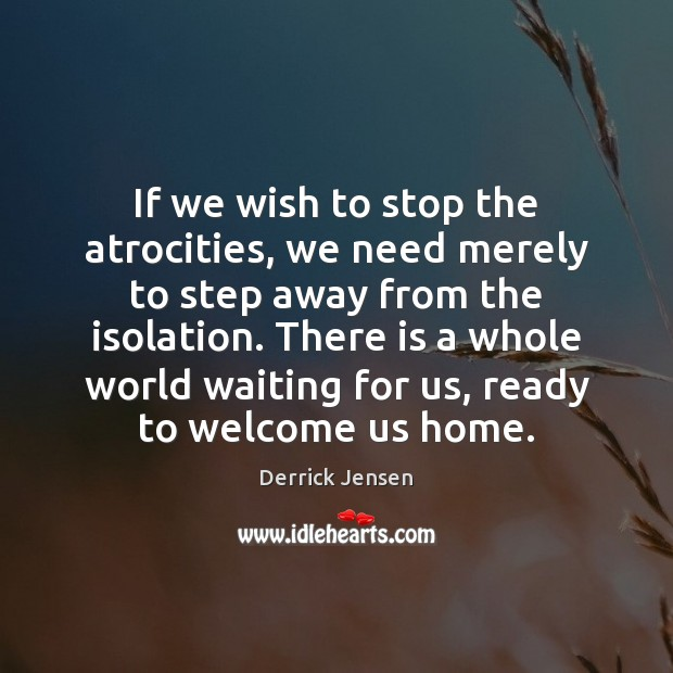 If we wish to stop the atrocities, we need merely to step Image