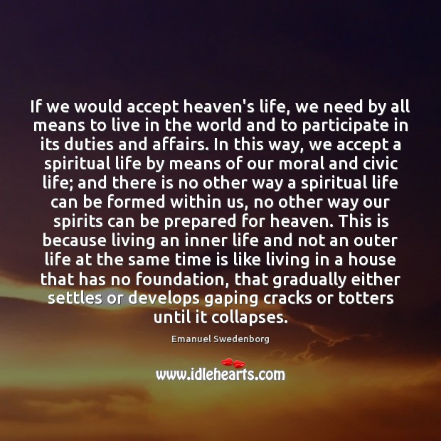 If we would accept heaven's life, we need by all means to Emanuel Swedenborg Picture Quote