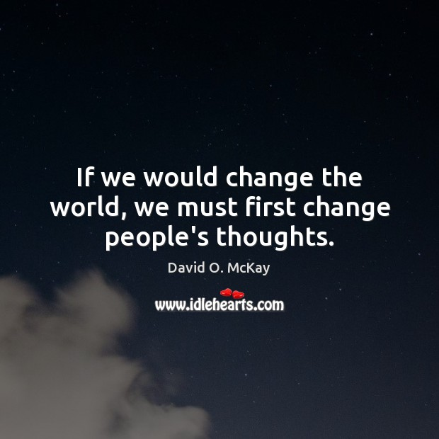 If we would change the world, we must first change people's thoughts. Image
