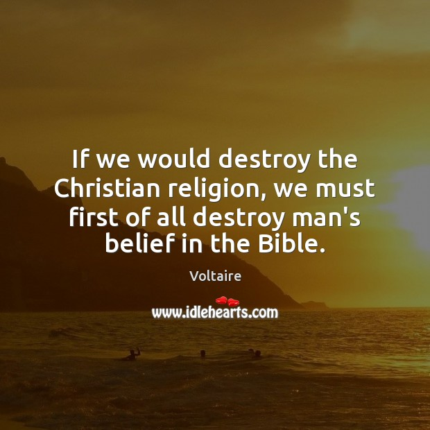 Image, If we would destroy the Christian religion, we must first of all