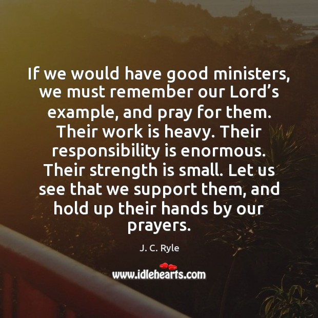 If we would have good ministers, we must remember our Lord's Strength Quotes Image
