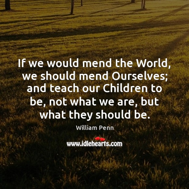 Image, If we would mend the World, we should mend Ourselves; and teach