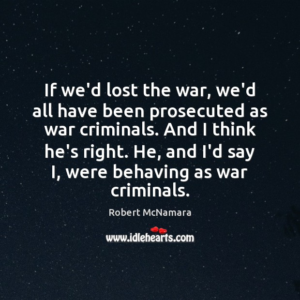 If we'd lost the war, we'd all have been prosecuted as war Robert McNamara Picture Quote