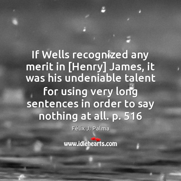 If Wells recognized any merit in [Henry] James, it was his undeniable Image