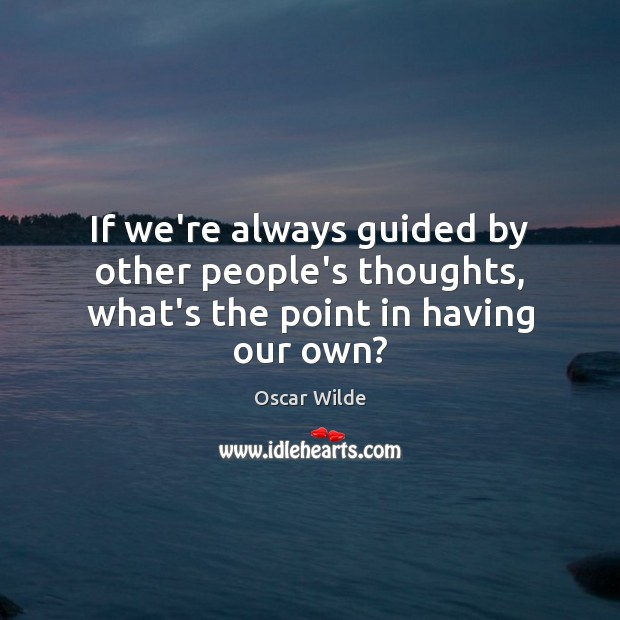 Image, If we're always guided by other people's thoughts, what's the point in having our own?