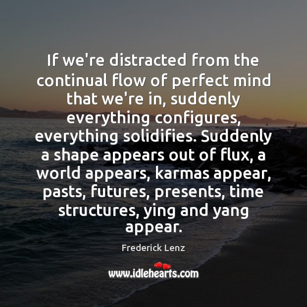If we're distracted from the continual flow of perfect mind that we're Image