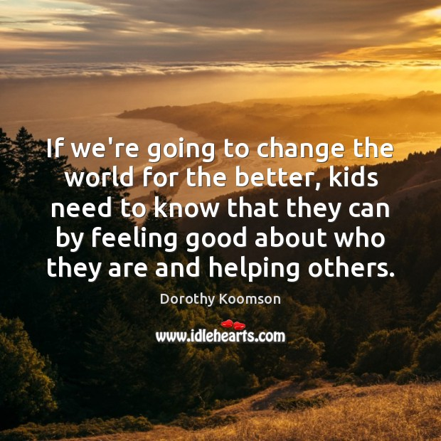 If we're going to change the world for the better, kids need Image