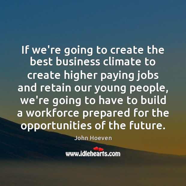 Image, If we're going to create the best business climate to create higher