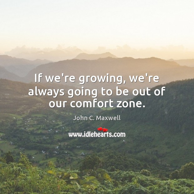 Image, If we're growing, we're always going to be out of our comfort zone.