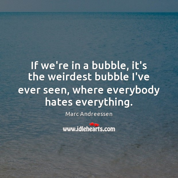 If we're in a bubble, it's the weirdest bubble I've ever seen, Image