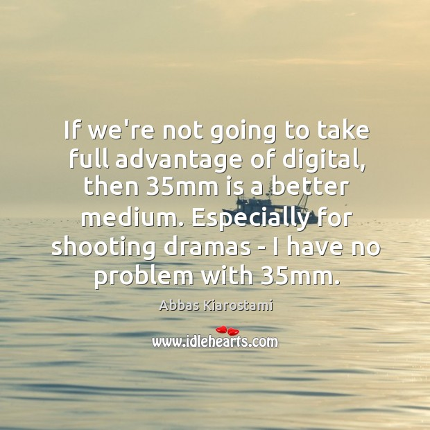 If we're not going to take full advantage of digital, then 35mm Image
