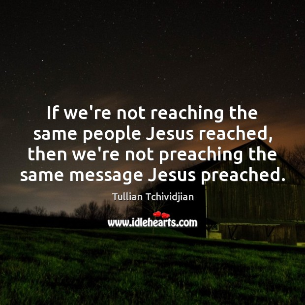 If we're not reaching the same people Jesus reached, then we're not Image