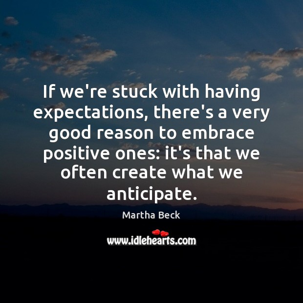 If we're stuck with having expectations, there's a very good reason to Martha Beck Picture Quote