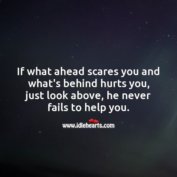 If what ahead scares you and what's behind hurts you Faith Quotes Image