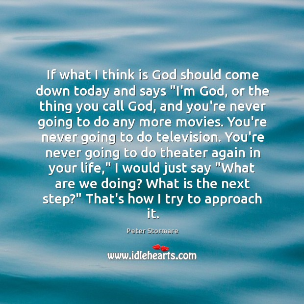 """If what I think is God should come down today and says """" Image"""