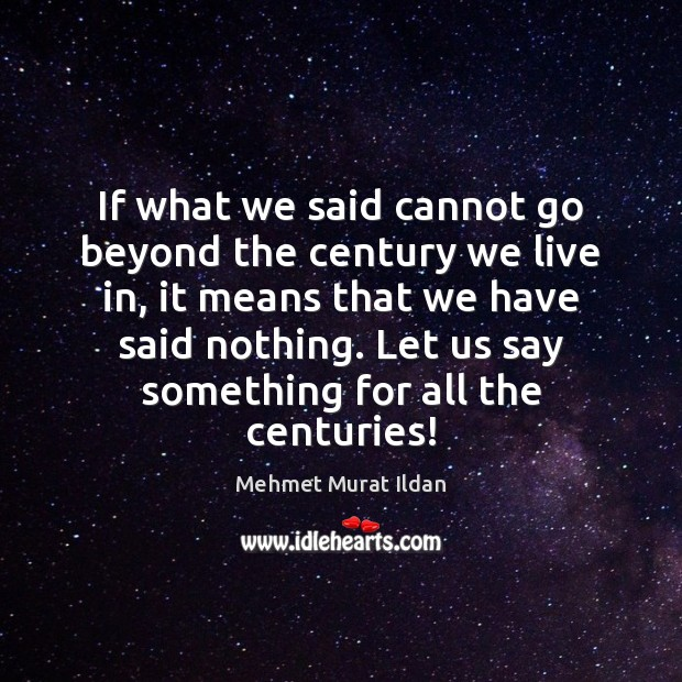 Image, If what we said cannot go beyond the century we live in,