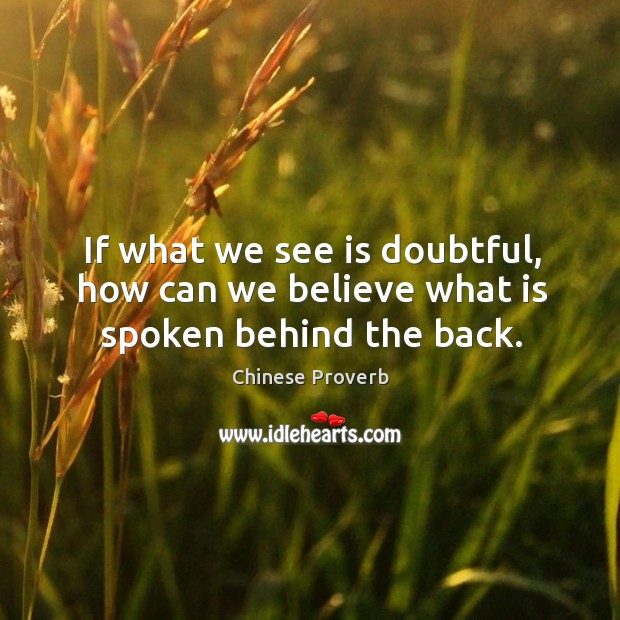 Image, If what we see is doubtful, how can we believe what is spoken behind the back.