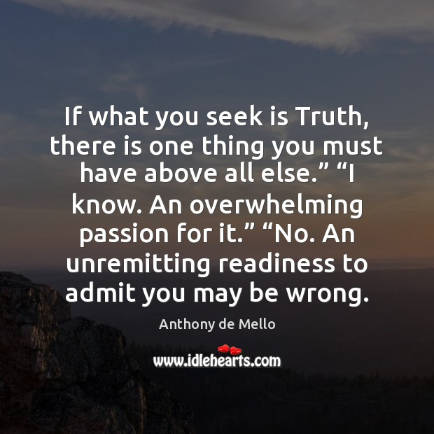 If what you seek is Truth, there is one thing you must Anthony de Mello Picture Quote