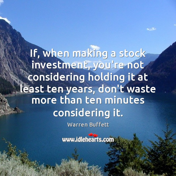 If, when making a stock investment, you're not considering holding it at Image