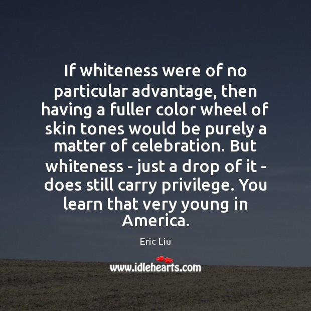 If whiteness were of no particular advantage, then having a fuller color Image