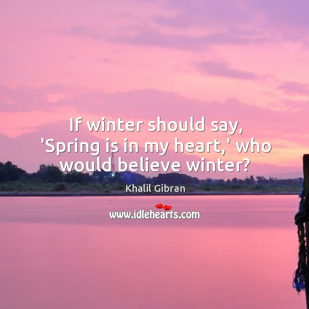 Image, If winter should say, 'Spring is in my heart,' who would believe winter?