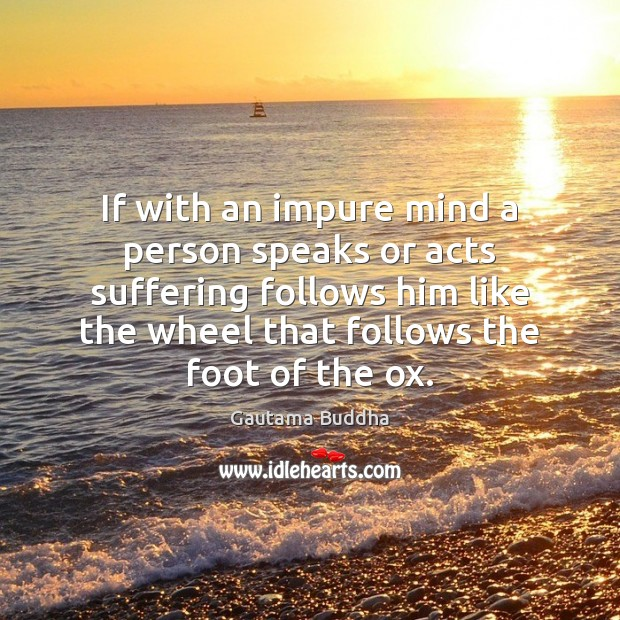 If with an impure mind a person speaks or acts suffering follows Image