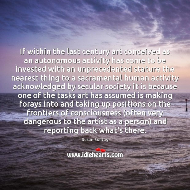 If within the last century art conceived as an autonomous activity has Susan Sontag Picture Quote