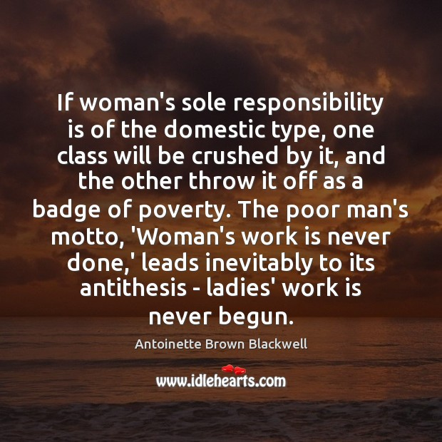If woman's sole responsibility is of the domestic type, one class will Responsibility Quotes Image