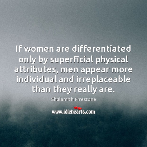 If women are differentiated only by superficial physical attributes, men appear more Image