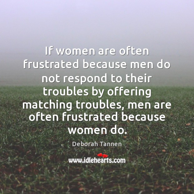 If women are often frustrated because men do not respond to their Image