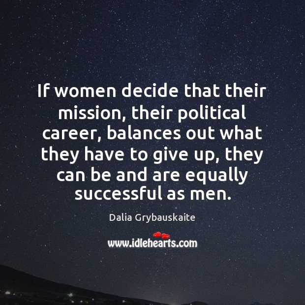 If women decide that their mission, their political career, balances out what Image