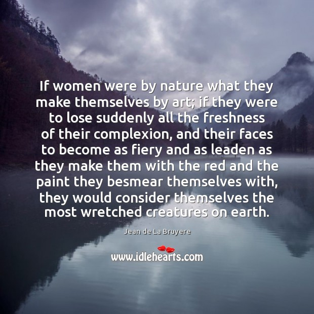 If women were by nature what they make themselves by art; if Image