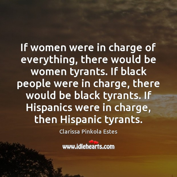 Image, If women were in charge of everything, there would be women tyrants.