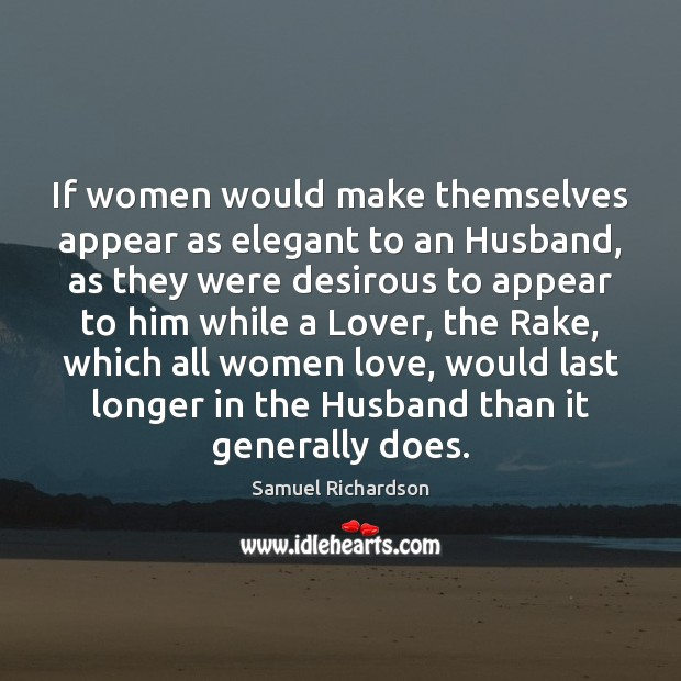 Image, If women would make themselves appear as elegant to an Husband, as