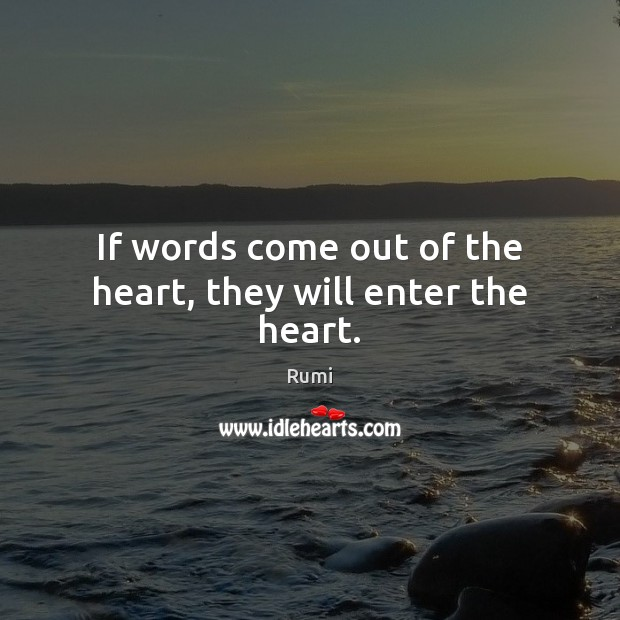 If words come out of the heart, they will enter the heart. Image