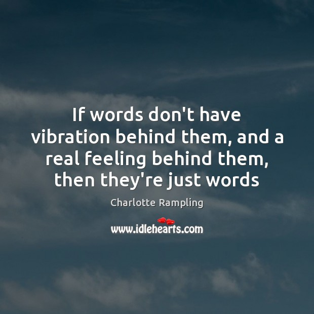 If words don't have vibration behind them, and a real feeling behind Image