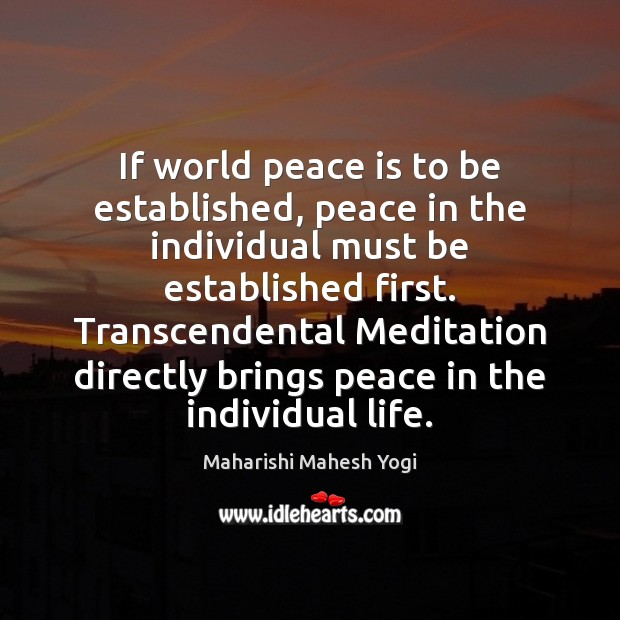 If world peace is to be established, peace in the individual must Image