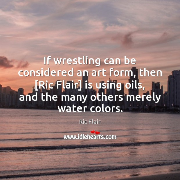 If wrestling can be considered an art form, then [Ric Flair] is Image
