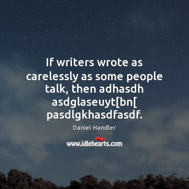 Image, If writers wrote as carelessly as some people talk, then adhasdh asdglaseuyt[