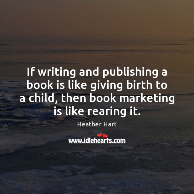 If writing and publishing a book is like giving birth to a Marketing Quotes Image