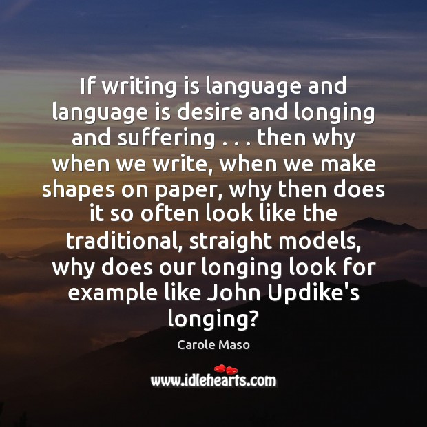 Image, If writing is language and language is desire and longing and suffering . . .