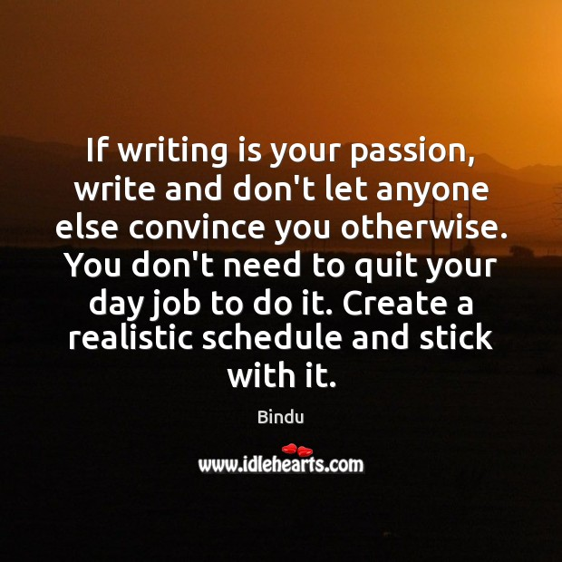 Image, If writing is your passion, write and don't let anyone else convince