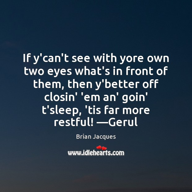 If y'can't see with yore own two eyes what's in front of Brian Jacques Picture Quote
