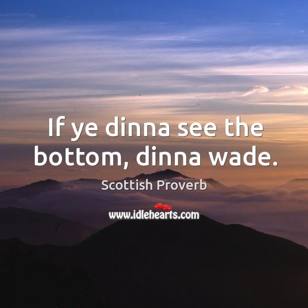If ye dinna see the bottom, dinna wade. Scottish Proverbs Image