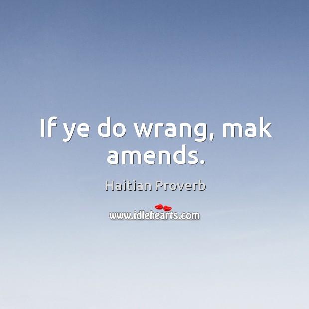 Image, If ye do wrang, mak amends.