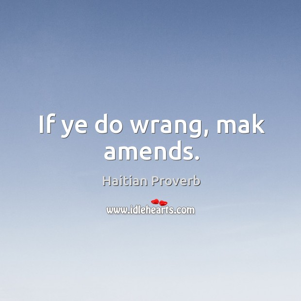 If ye do wrang, mak amends. Haitian Proverbs Image