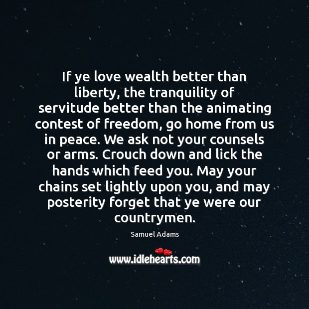 Image, If ye love wealth better than liberty, the tranquility of servitude better